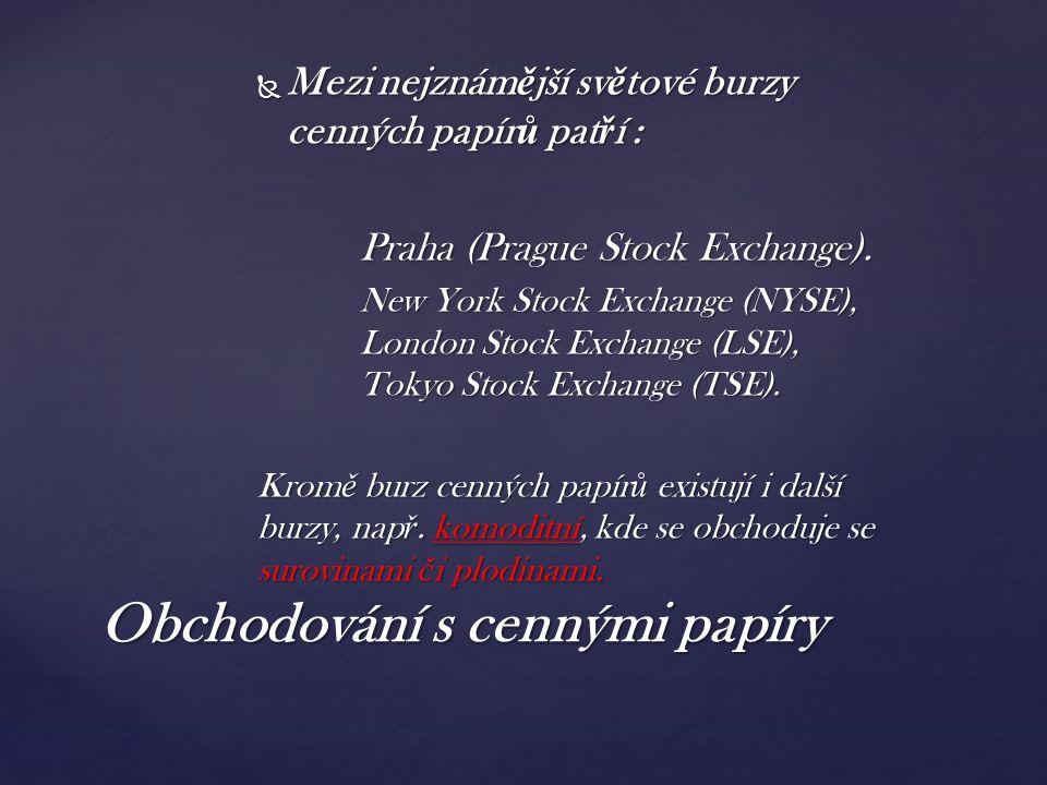  Mezi nejznám ě jší sv ě tové burzy cenných papír ů pat ř í : Praha (Prague Stock Exchange). New York Stock Exchange (NYSE), London Stock Exchange (L