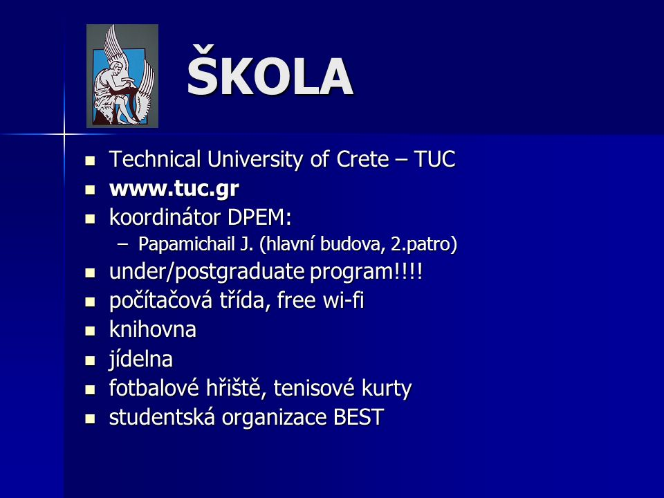 ŠKOLA ŠKOLA Technical University of Crete – TUC Technical University of Crete – TUC www.tuc.gr www.tuc.gr koordinátor DPEM: koordinátor DPEM: –Papamic