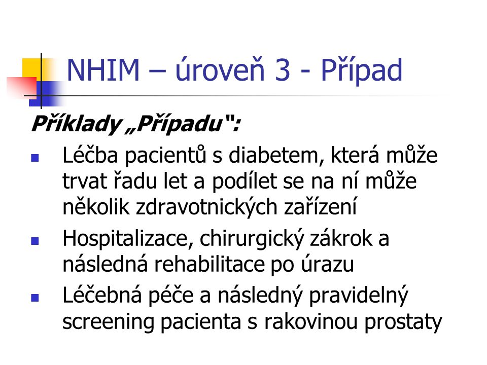 """NHIM – úroveň 3 - Případ Příklady """"Případu"""": Léčba pacientů s diabetem, která může trvat řadu let a podílet se na ní může několik zdravotnických zaříz"""