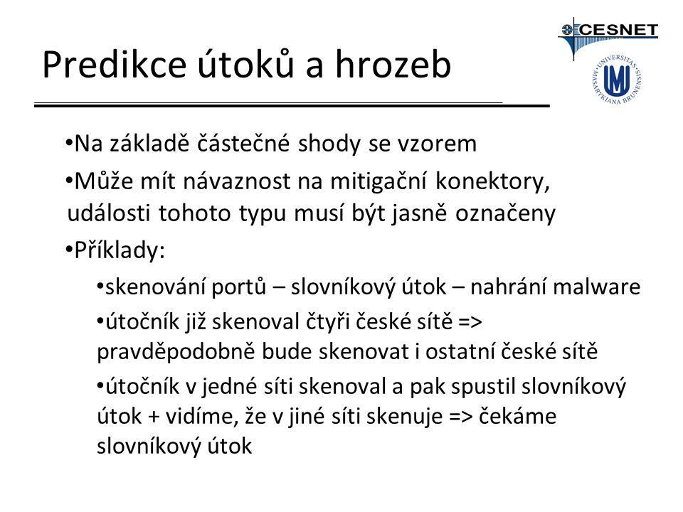 Predikce útoků a hrozeb Na základě částečné shody se vzorem Může mít návaznost na mitigační konektory, události tohoto typu musí být jasně označeny Příklady: skenování portů – slovníkový útok – nahrání malware útočník již skenoval čtyři české sítě => pravděpodobně bude skenovat i ostatní české sítě útočník v jedné síti skenoval a pak spustil slovníkový útok + vidíme, že v jiné síti skenuje => čekáme slovníkový útok