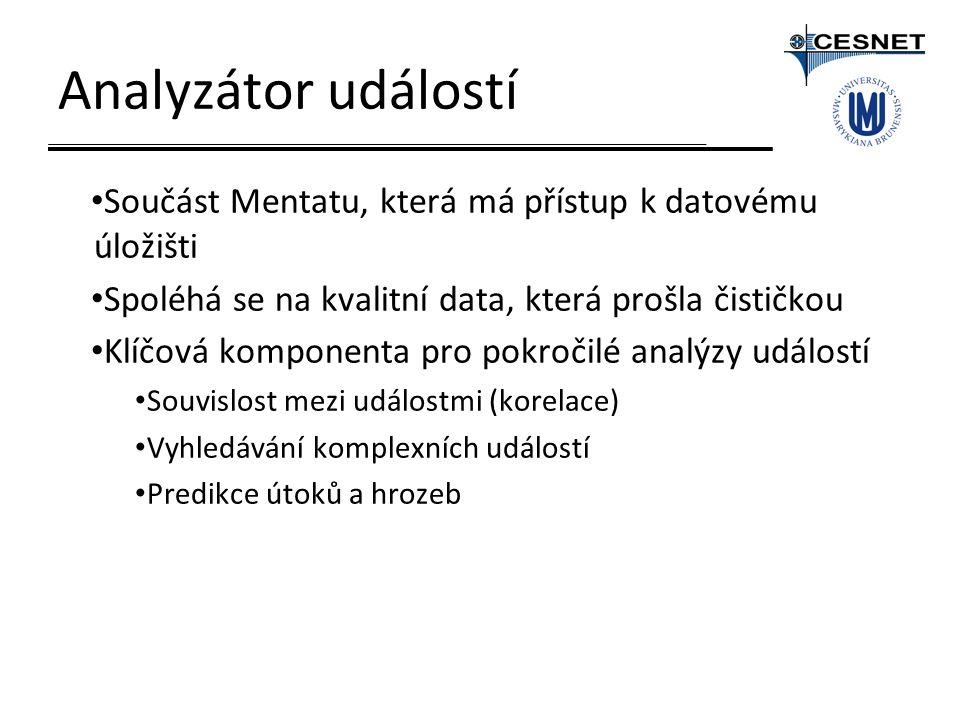 Analyzátor událostí Součást Mentatu, která má přístup k datovému úložišti Spoléhá se na kvalitní data, která prošla čističkou Klíčová komponenta pro pokročilé analýzy událostí Souvislost mezi událostmi (korelace) Vyhledávání komplexních událostí Predikce útoků a hrozeb