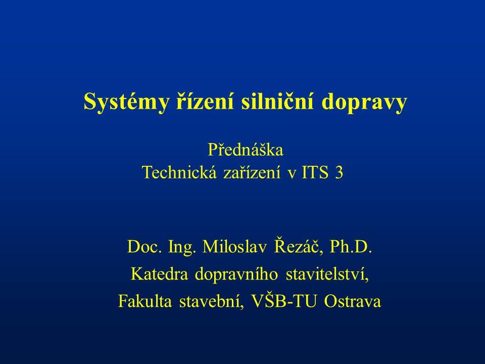 Systémy řízení silniční dopravy Přednáška Technická zařízení v ITS 3 Doc.