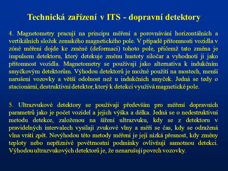 Technická zařízení v ITS - dopravní detektory 4. Magnetometry pracují na principu měření a porovnávání horizontálních a vertikálních složek zemského m