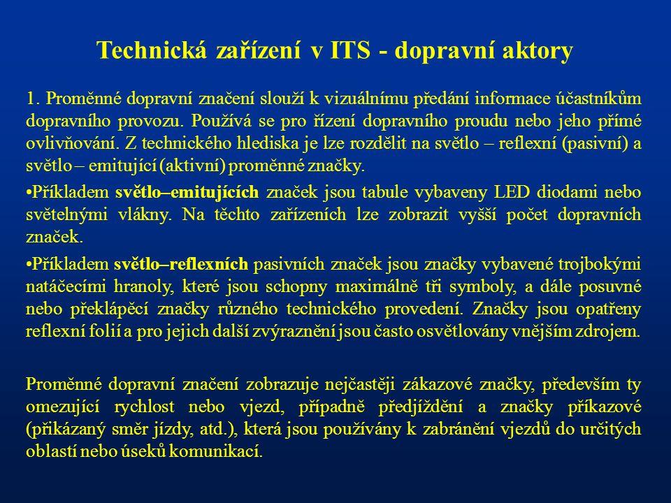 Technická zařízení v ITS - dopravní aktory 1. Proměnné dopravní značení slouží k vizuálnímu předání informace účastníkům dopravního provozu. Používá s