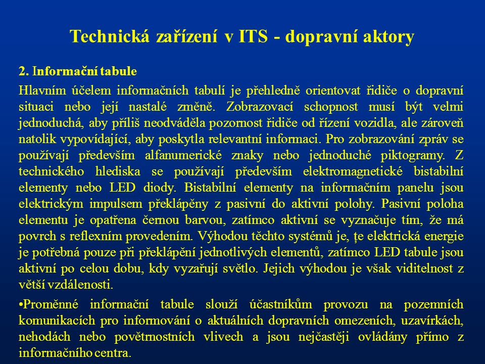 Technická zařízení v ITS - dopravní aktory 2. Informační tabule Hlavním účelem informačních tabulí je přehledně orientovat řidiče o dopravní situaci n