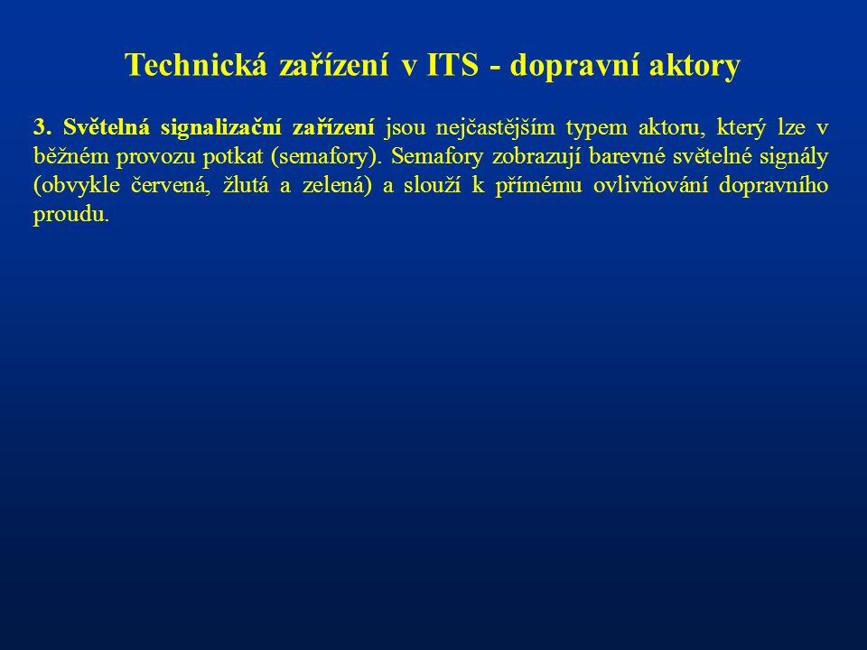 Technická zařízení v ITS - dopravní aktory 3. Světelná signalizační zařízení jsou nejčastějším typem aktoru, který lze v běžném provozu potkat (semafo