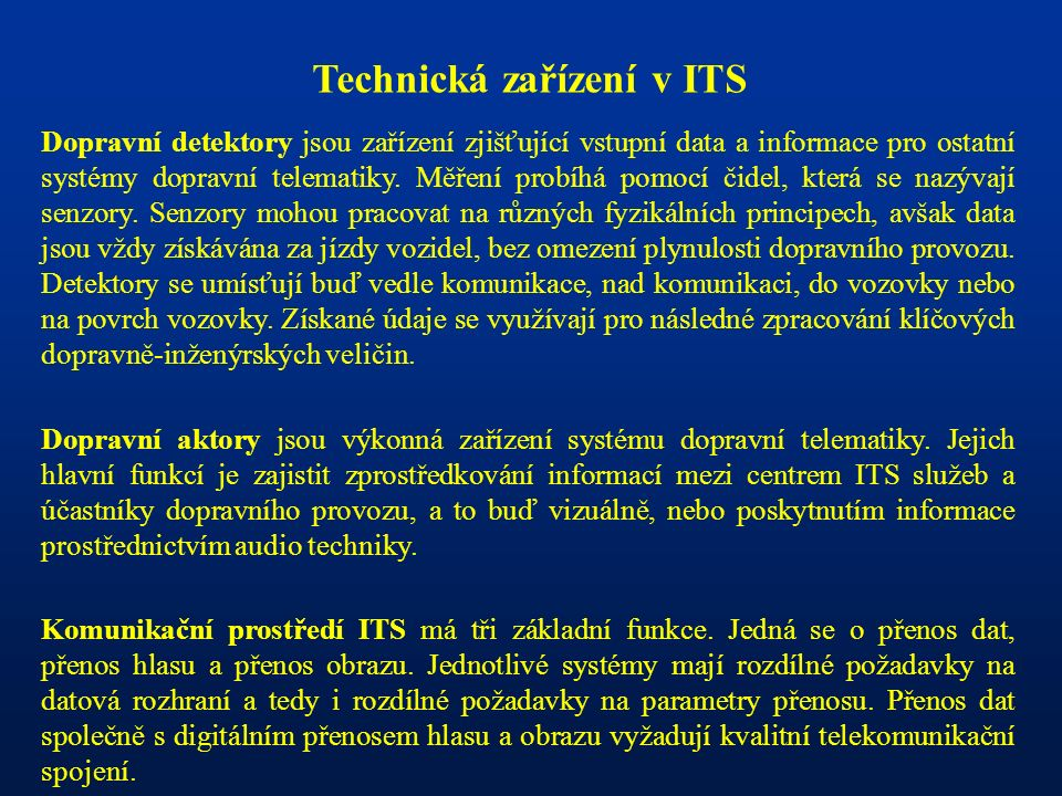 Technická zařízení v ITS Dopravní detektory jsou zařízení zjišťující vstupní data a informace pro ostatní systémy dopravní telematiky.