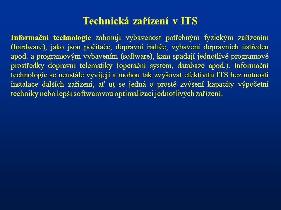 Technická zařízení v ITS Informační technologie zahrnují vybavenost potřebným fyzickým zařízením (hardware), jako jsou počítače, dopravní řadiče, vybavení dopravních ústředen apod.