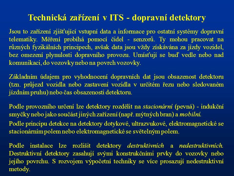 Technická zařízení v ITS - dopravní detektory Jsou to zařízení zjišťující vstupní data a informace pro ostatní systémy dopravní telematiky. Měření pro