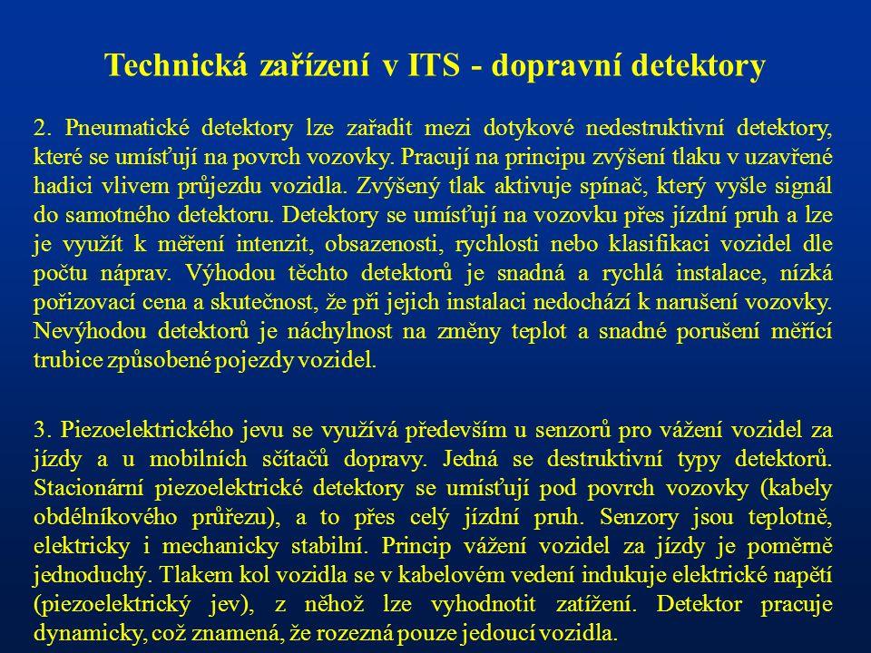 Technická zařízení v ITS - dopravní detektory 2. Pneumatické detektory lze zařadit mezi dotykové nedestruktivní detektory, které se umísťují na povrch