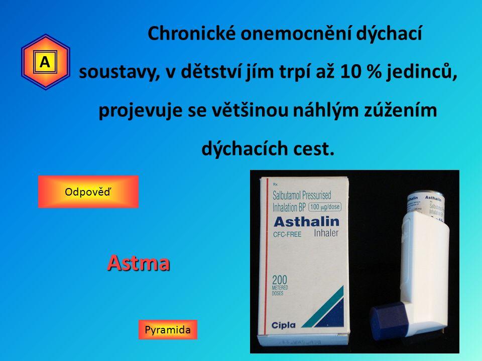 Chronické onemocnění dýchací soustavy, v dětství jím trpí až 10 % jedinců, projevuje se většinou náhlým zúžením dýchacích cest.