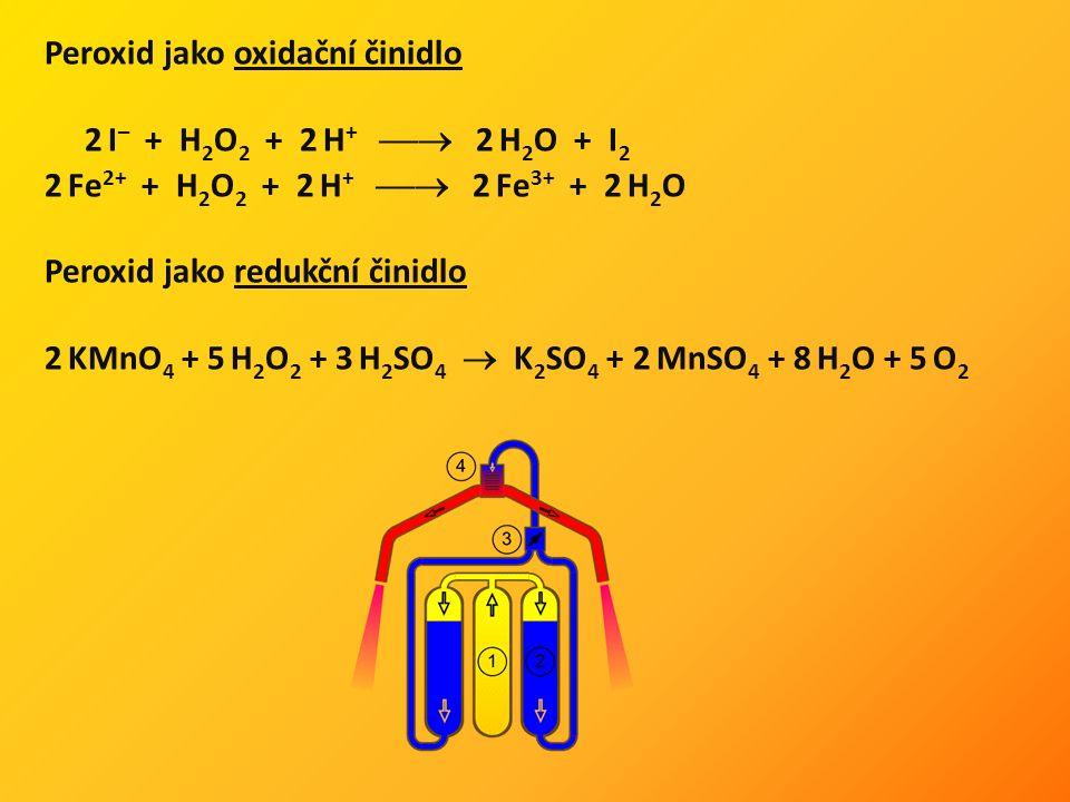 Peroxid jako oxidační činidlo 2 I – + H 2 O 2 + 2 H +  2 H 2 O + I 2 2 Fe 2+ + H 2 O 2 + 2 H +  2 Fe 3+ + 2 H 2 O Peroxid jako redukční činidlo 2 KMnO 4 + 5 H 2 O 2 + 3 H 2 SO 4  K 2 SO 4 + 2 MnSO 4 + 8 H 2 O + 5 O 2