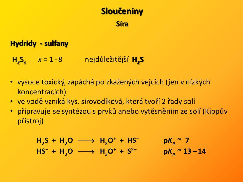Sloučeniny Síra Hydridy - sulfany vysoce toxický, zapáchá po zkažených vejcích (jen v nízkých koncentracích) ve vodě vzniká kys. sirovodíková, která t