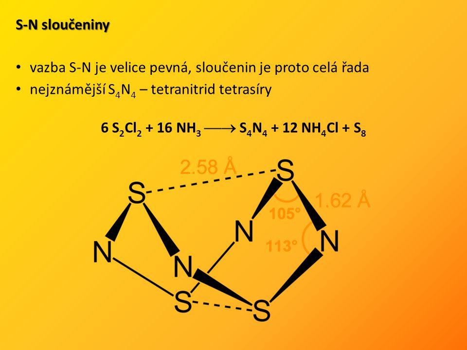 S-N sloučeniny vazba S-N je velice pevná, sloučenin je proto celá řada nejznámější S 4 N 4 – tetranitrid tetrasíry 6 S 2 Cl 2 + 16 NH 3  S 4 N 4 + 12 NH 4 Cl + S 8