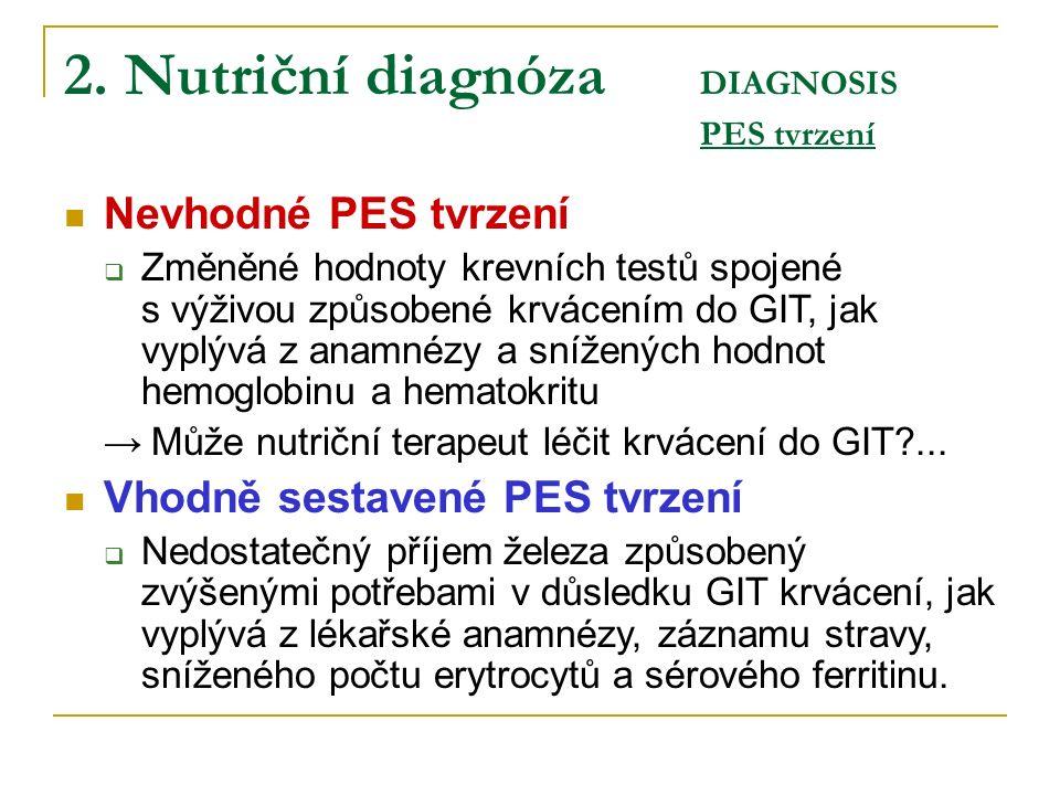 2. Nutriční diagnóza DIAGNOSIS PES tvrzení Nevhodné PES tvrzení  Změněné hodnoty krevních testů spojené s výživou způsobené krvácením do GIT, jak vyp