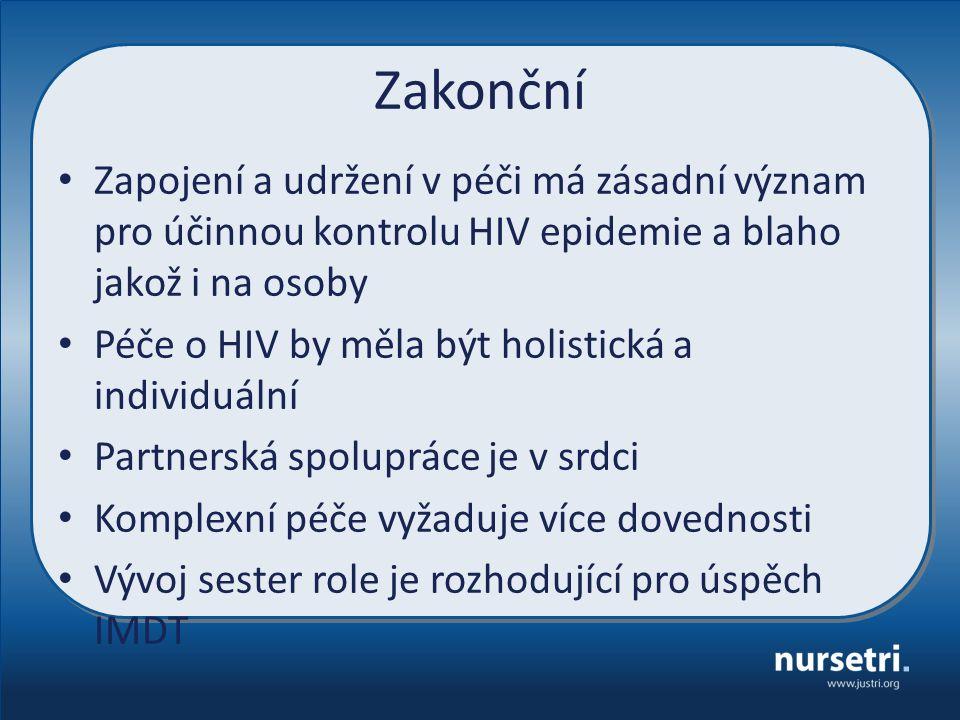 Zakonční Zapojení a udržení v péči má zásadní význam pro účinnou kontrolu HIV epidemie a blaho jakož i na osoby Péče o HIV by měla být holistická a individuální Partnerská spolupráce je v srdci Komplexní péče vyžaduje více dovednosti Vývoj sester role je rozhodující pro úspěch IMDT