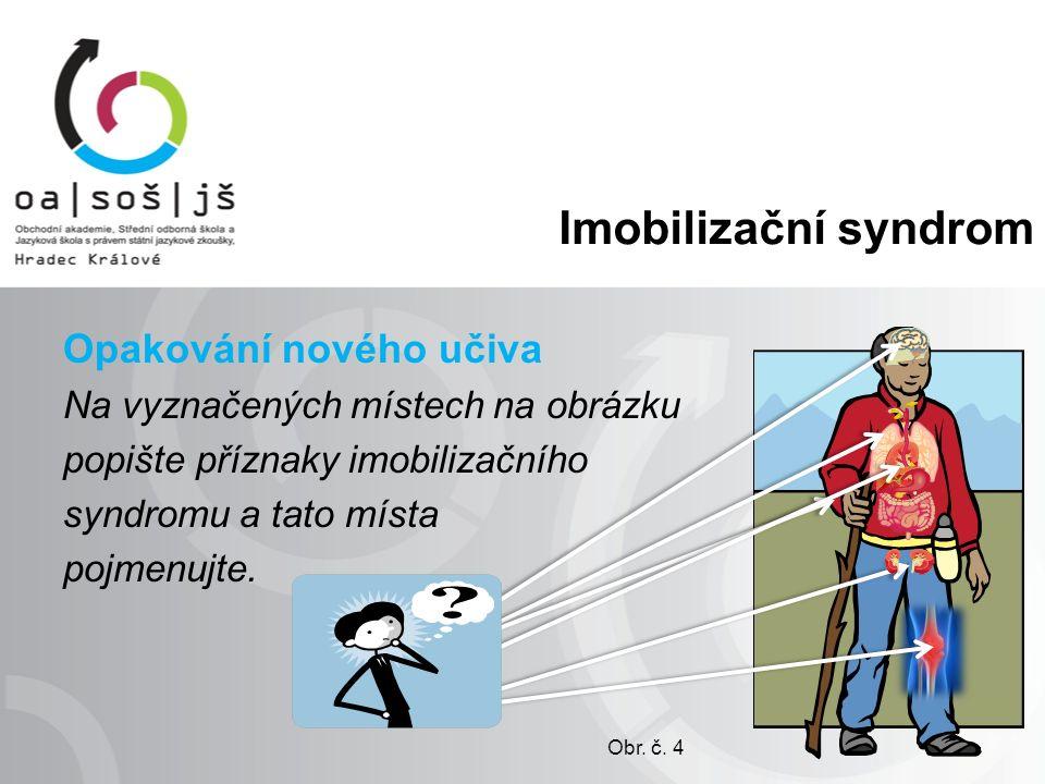 Imobilizační syndrom Opakování nového učiva Na vyznačených místech na obrázku popište příznaky imobilizačního syndromu a tato místa pojmenujte.