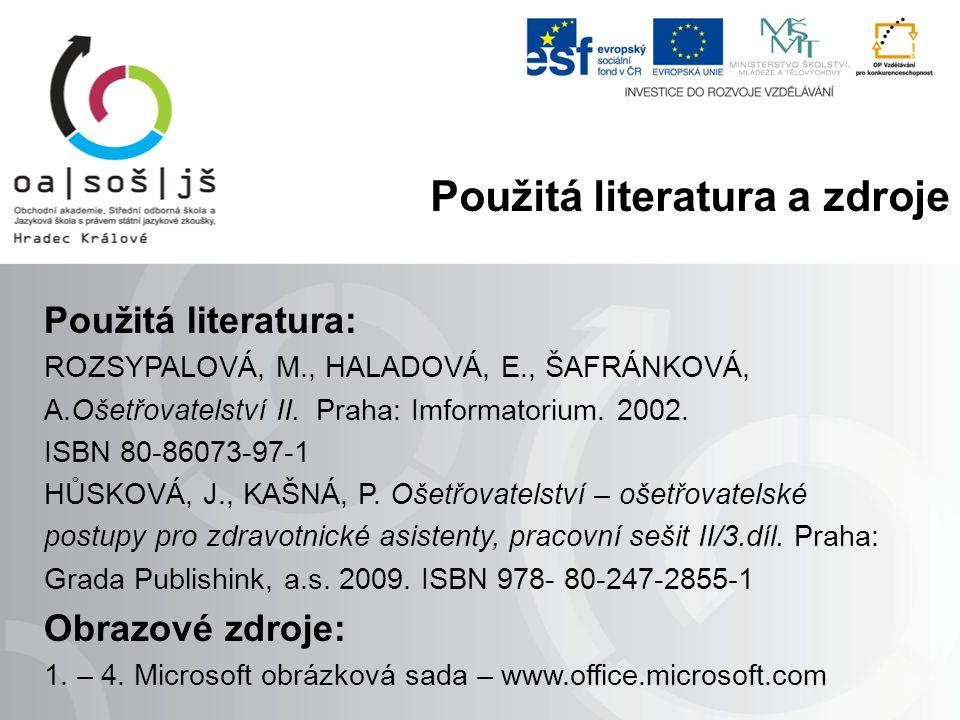 Použitá literatura: ROZSYPALOVÁ, M., HALADOVÁ, E., ŠAFRÁNKOVÁ, A.Ošetřovatelství II.