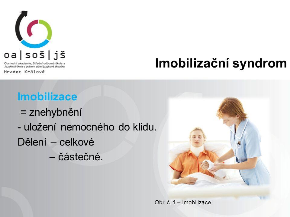 Imobilizační syndrom Imobilizace = znehybnění - uložení nemocného do klidu.