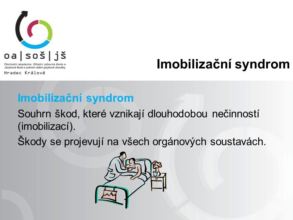 Imobilizační syndrom Souhrn škod, které vznikají dlouhodobou nečinností (imobilizací).