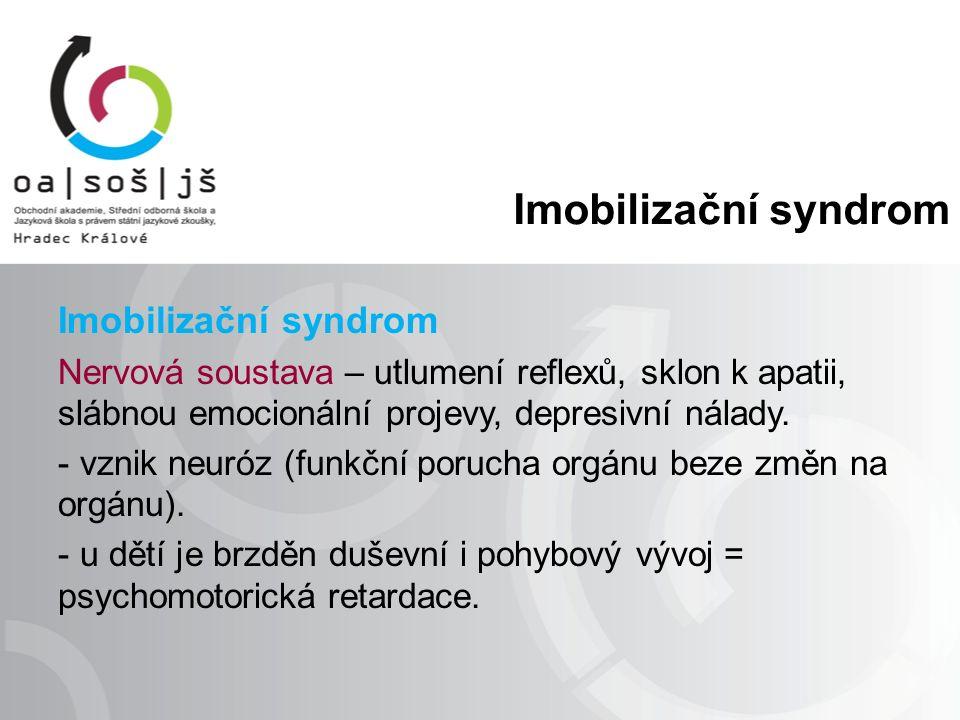 Imobilizační syndrom Nervová soustava – utlumení reflexů, sklon k apatii, slábnou emocionální projevy, depresivní nálady.