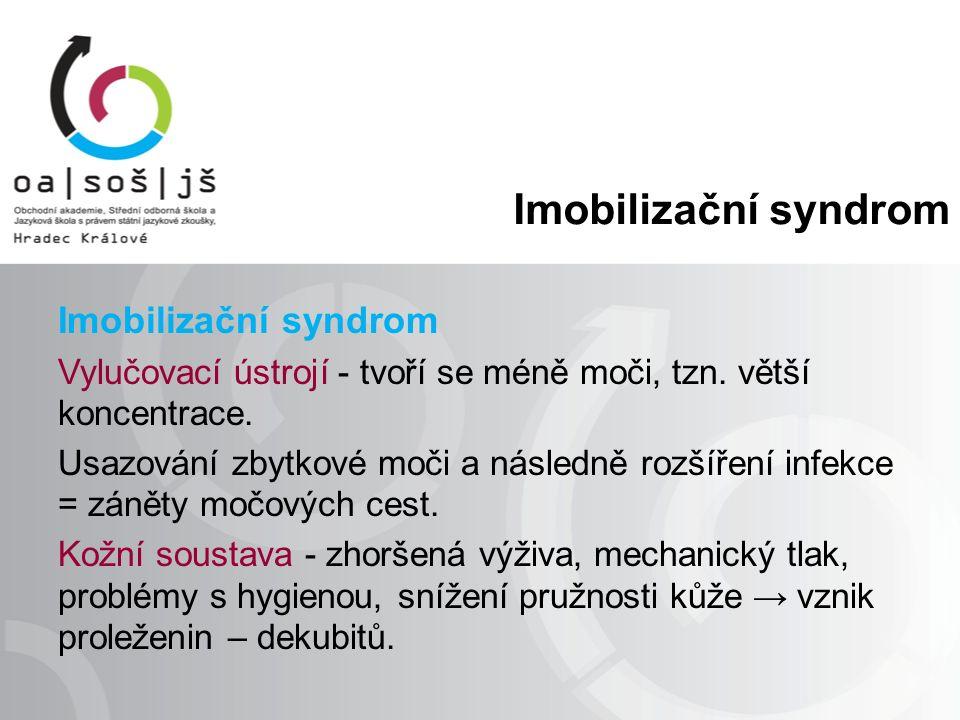 Imobilizační syndrom Vylučovací ústrojí - tvoří se méně moči, tzn.