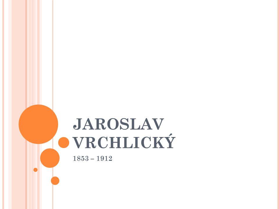 JAROSLAV VRCHLICKÝ 1853 – 1912