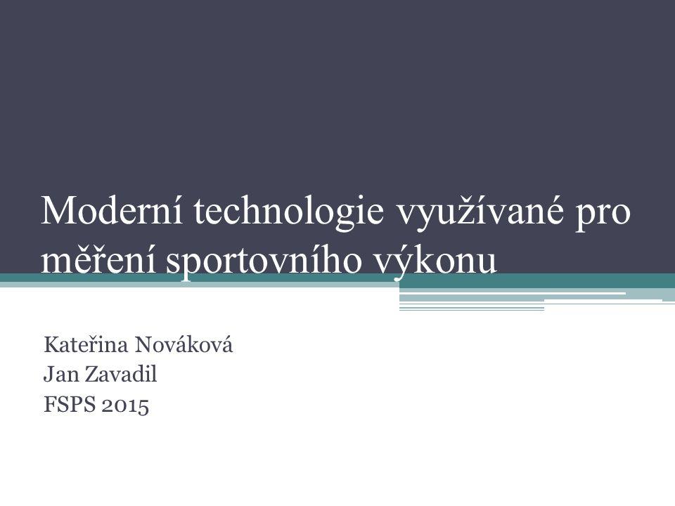 Moderní technologie využívané pro měření sportovního výkonu Kateřina Nováková Jan Zavadil FSPS 2015