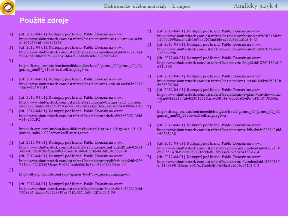 Elektronické učební materiály – I. stupeň Anglický jazyk 4 Použité zdroje [1] [cit. 2012-04-01]. Dostupný pod licencí Public Domain na www: http://www