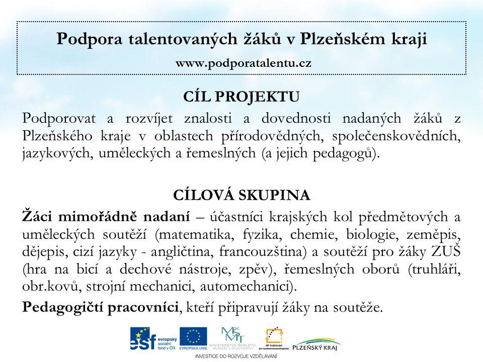 Podpora talentovaných žáků v Plzeňském kraji www.podporatalentu.cz CÍL PROJEKTU Podporovat a rozvíjet znalosti a dovednosti nadaných žáků z Plzeňského kraje v oblastech přírodovědných, společenskovědních, jazykových, uměleckých a řemeslných (a jejich pedagogů).