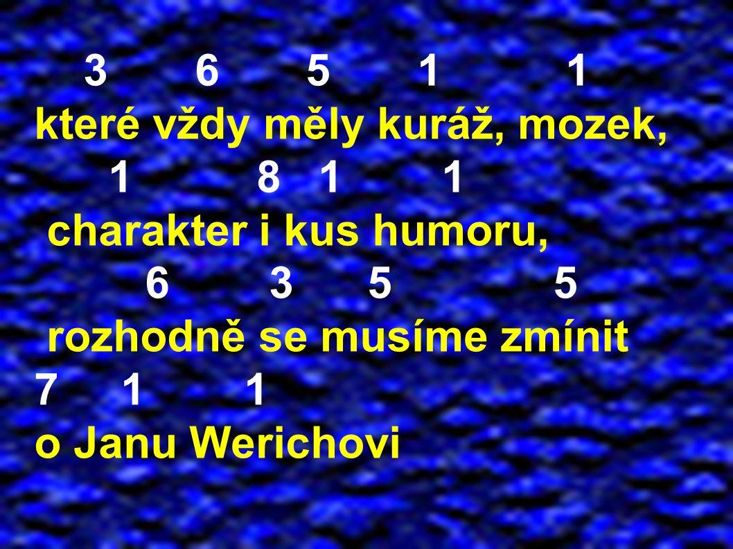 3 6 5 1 1 které vždy měly kuráž, mozek, 1 8 1 1 charakter i kus humoru, 6 3 5 5 rozhodně se musíme zmínit 7 1 1 o Janu Werichovi