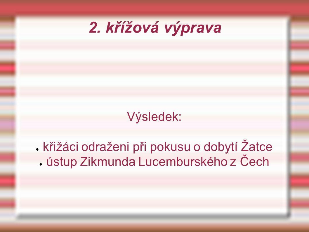 2. křížová výprava Výsledek: ● křižáci odraženi při pokusu o dobytí Žatce ● ústup Zikmunda Lucemburského z Čech