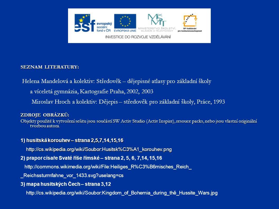 SEZNAM LITERATURY: Helena Mandelová a kolektiv: Středověk – dějepisné atlasy pro základní školy a víceletá gymnázia, Kartografie Praha, 2002, 2003 Mir