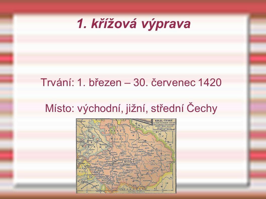 1. křížová výprava Trvání: 1. březen – 30. červenec 1420 Místo: východní, jižní, střední Čechy