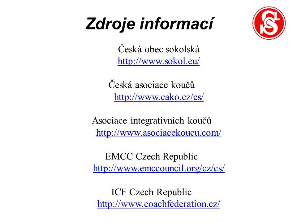 Zdroje informací Česká obec sokolská http://www.sokol.eu/ Česká asociace koučů http://www.cako.cz/cs/ Asociace integrativních koučů http://www.asociacekoucu.com/ EMCC Czech Republic http://www.emccouncil.org/cz/cs/ ICF Czech Republic http://www.coachfederation.cz/