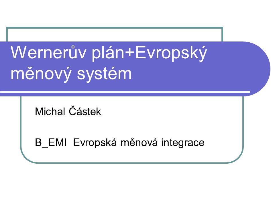 Wernerův plán+Evropský měnový systém Michal Částek B_EMI Evropská měnová integrace