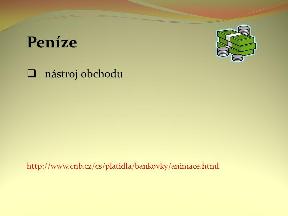 Peníze  nástroj obchodu http://www.cnb.cz/cs/platidla/bankovky/animace.html
