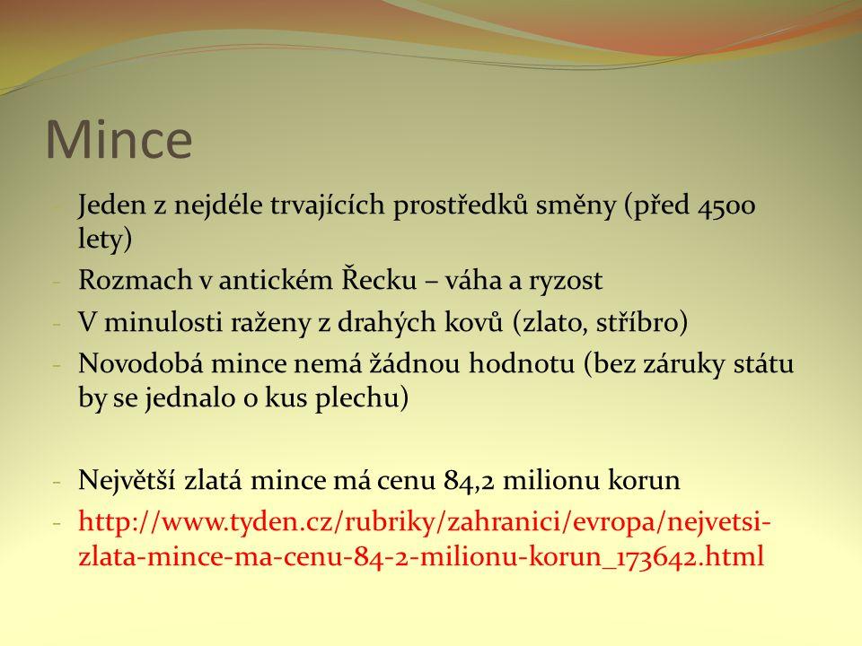 Mince - Jeden z nejdéle trvajících prostředků směny (před 4500 lety) - Rozmach v antickém Řecku – váha a ryzost - V minulosti raženy z drahých kovů (z