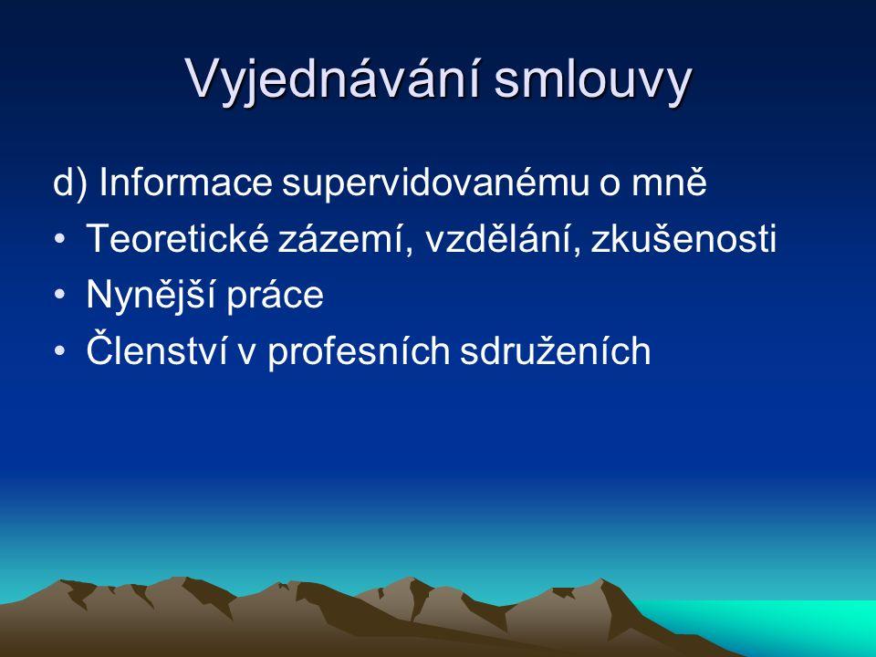 Vyjednávání smlouvy d) Informace supervidovanému o mně Teoretické zázemí, vzdělání, zkušenosti Nynější práce Členství v profesních sdruženích
