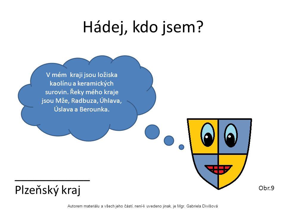 Hádej, kdo jsem. ____________ Plzeňský kraj V mém kraji jsou ložiska kaolínu a keramických surovin.