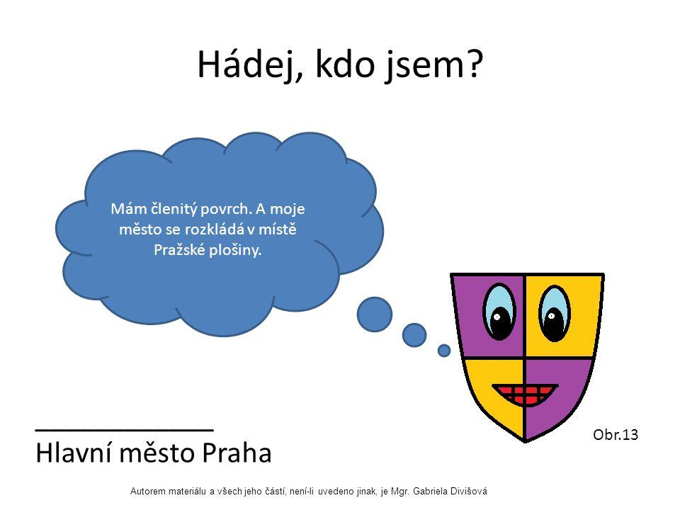 Hádej, kdo jsem. ____________ Hlavní město Praha Mám členitý povrch.