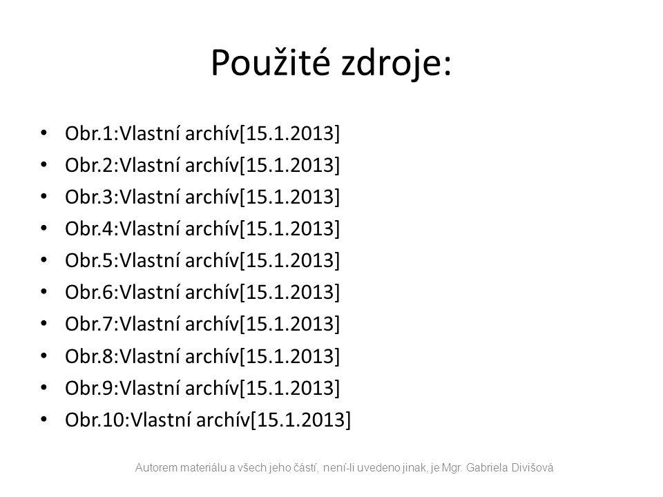 Použité zdroje: Obr.1:Vlastní archív[15.1.2013] Obr.2:Vlastní archív[15.1.2013] Obr.3:Vlastní archív[15.1.2013] Obr.4:Vlastní archív[15.1.2013] Obr.5:Vlastní archív[15.1.2013] Obr.6:Vlastní archív[15.1.2013] Obr.7:Vlastní archív[15.1.2013] Obr.8:Vlastní archív[15.1.2013] Obr.9:Vlastní archív[15.1.2013] Obr.10:Vlastní archív[15.1.2013] Autorem materiálu a všech jeho částí, není-li uvedeno jinak, je Mgr.