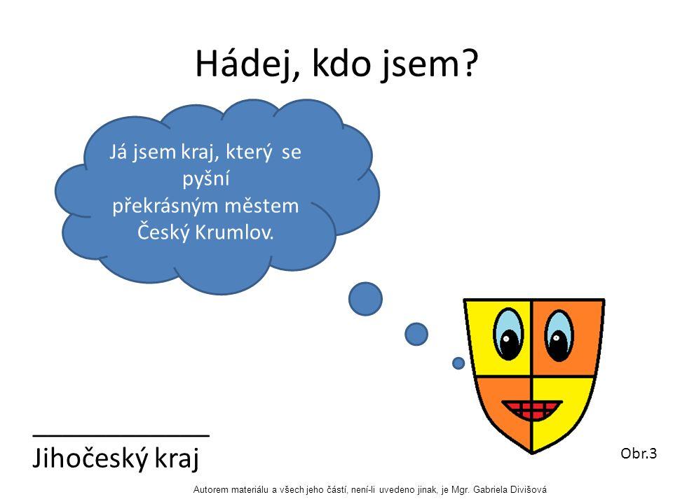 Hádej, kdo jsem. Já jsem kraj, který se pyšní překrásným městem Český Krumlov.