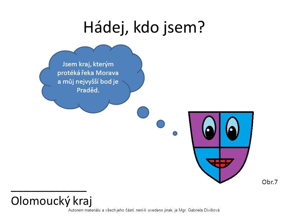 Hádej, kdo jsem. Jsem kraj, kterým protéká řeka Morava a můj nejvyšší bod je Praděd.