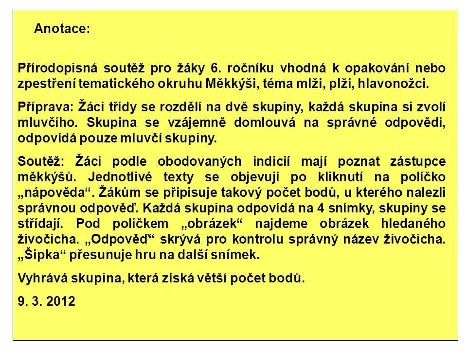 Anotace: Přírodopisná soutěž pro žáky 6. ročníku vhodná k opakování nebo zpestření tematického okruhu Měkkýši, téma mlži, plži, hlavonožci. Příprava: