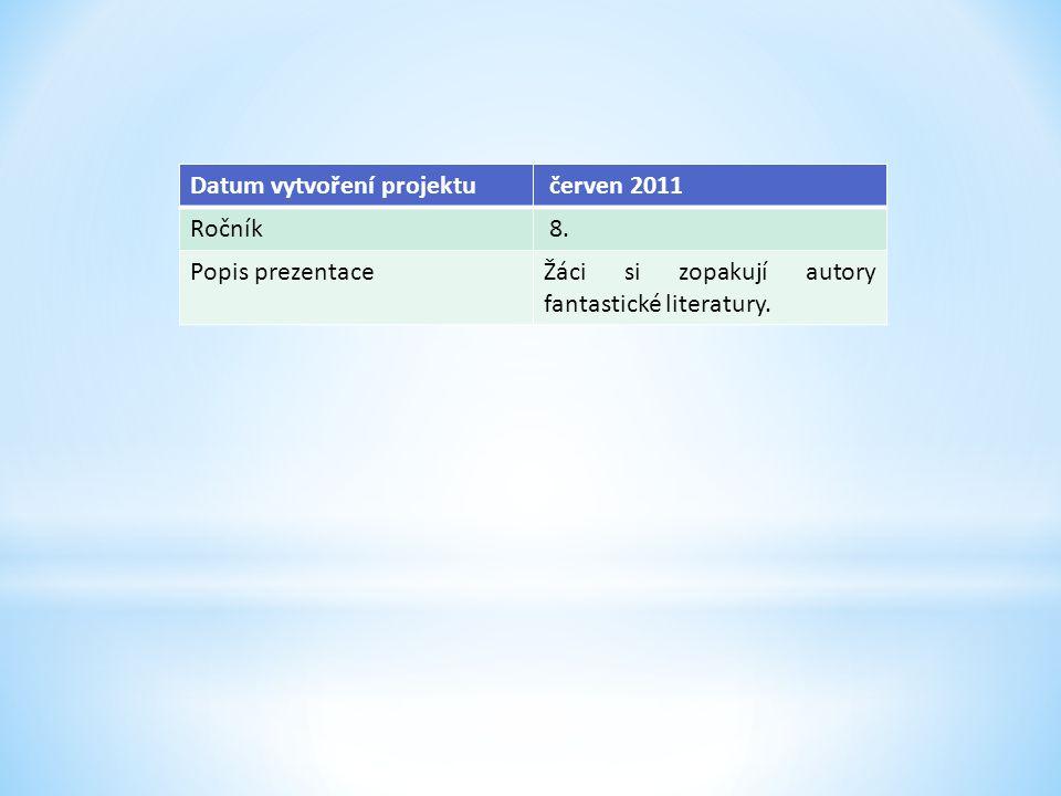 Datum vytvoření projektu červen 2011 Ročník 8. Popis prezentaceŽáci si zopakují autory fantastické literatury.