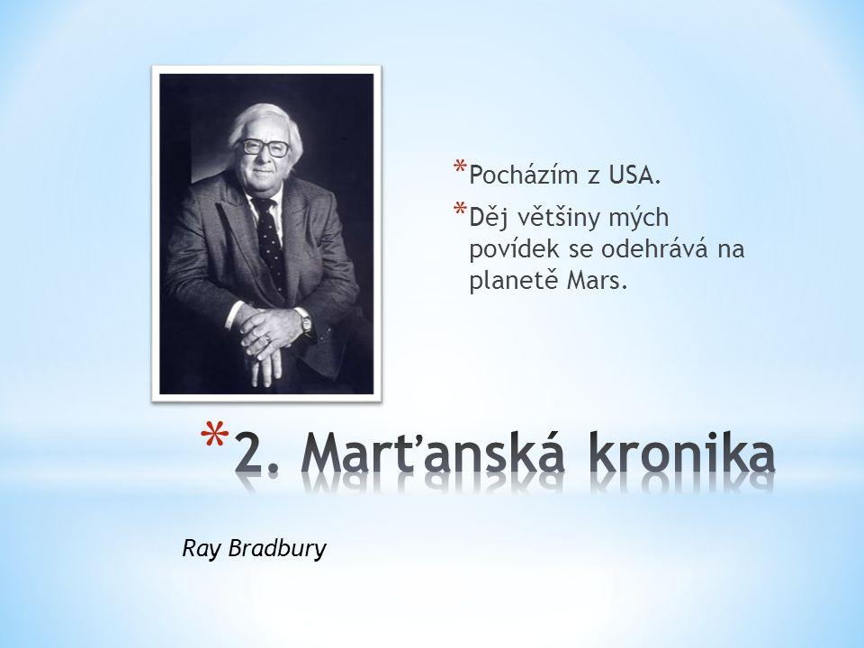 * Pocházím z USA. * Děj většiny mých povídek se odehrává na planetě Mars. Ray Bradbury