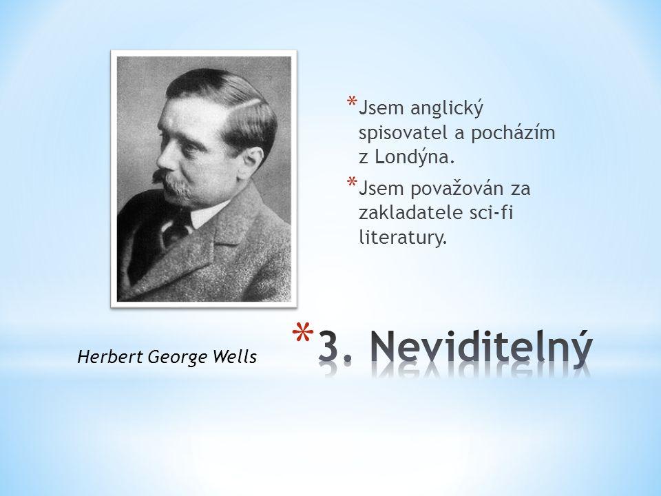* Jsem anglický spisovatel a pocházím z Londýna. * Jsem považován za zakladatele sci-fi literatury. Herbert George Wells