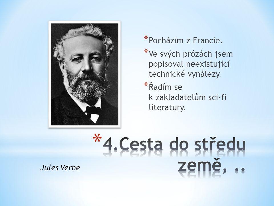 * Pocházím z Francie. * Ve svých prózách jsem popisoval neexistující technické vynálezy. * Řadím se k zakladatelům sci-fi literatury. Jules Verne