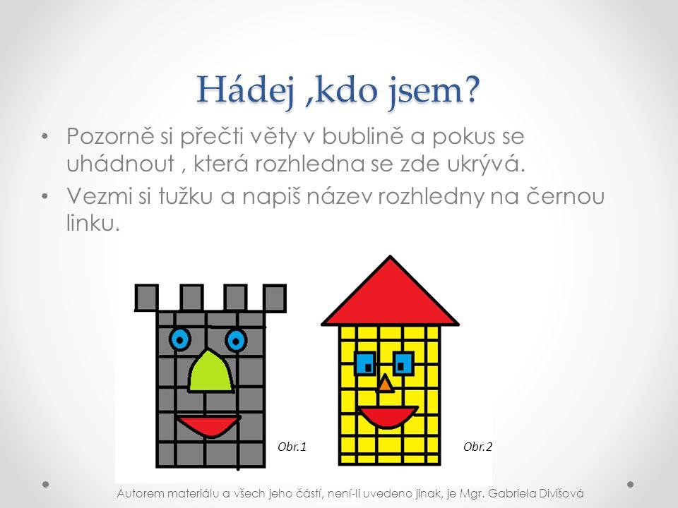 Hádej, kdo jsem.Já jsem rozhledna, která vidí na hrad Trosky, Bezděz.